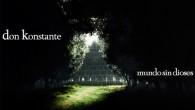 """Don Konstante vuelve a la escena después de 1 año de estar puliendo su último disco """"Mundo sin dioses"""". Se encuentra mayor reflexión y profundidad en sus letras y mayor […]"""